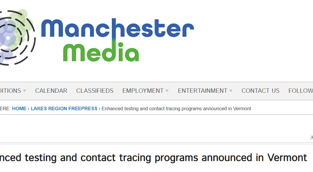 Manchester Media: Enhanced testing and contact tracing programs announced in Vermont.