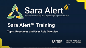 Sara Alert Training video. Topic: Resources and User Role Overview.